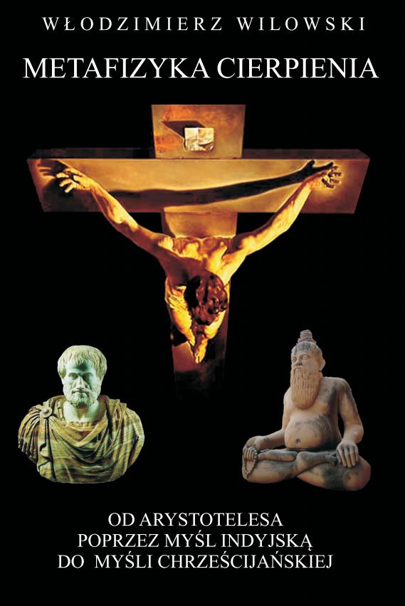 Metafizyka cierpienia. Od Arystotelesa, poprzez myśl indyjską, do myśli chrześcijańskiej