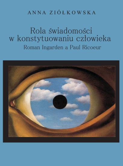 Rola świadomości w konstytuowaniu człowieka. Roman Ingarden a Paul Ricoeur